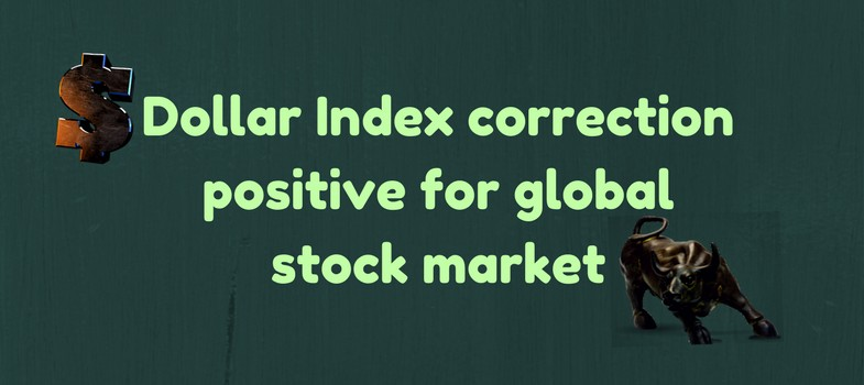 Dollar Index correction positive for global stock market