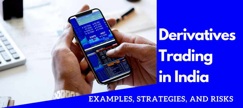 Derivatives trading in India - examples, strategies and risks