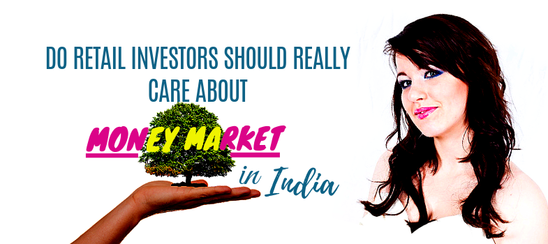 Do retail investors should really care about money market in India?