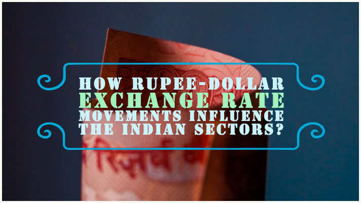 How Rupee-Dollar exchange rate movements influence the Indian sectors?