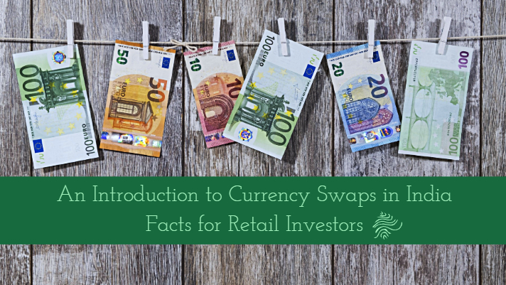 An introduction to currency swaps in India – facts for retail investors