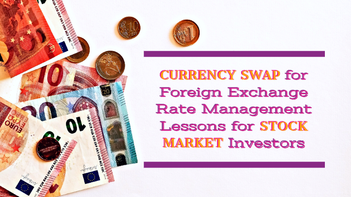 Currency swap for foreign exchange rate management – lessons for stock market investors