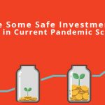 Safe Investment Options During Pandemic